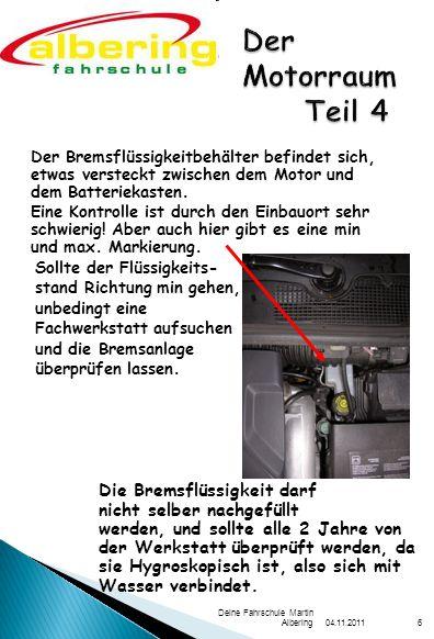 04.11.2011 Deine Fahrschule Martin Albering7 Der Hauptscheinwerfer beinhaltet Blinker/ Warnblinklicht Fernlicht Standlicht (kleine Birne) Abblendlicht Tagfahrlicht Unter dem Stoßfänger befinden sich wenn vorhanden, die Nebelschein- werfer Merke: Zur Überprüfung IMMER die Zündung einschalten.