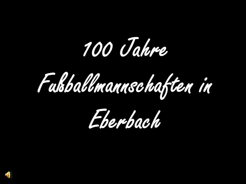 100 Jahre Fußballmannschaften in Eberbach