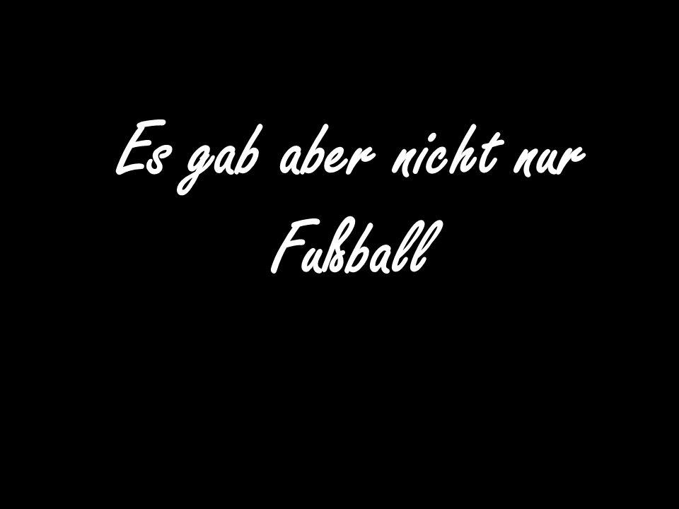 Es gab aber nicht nur Fußball