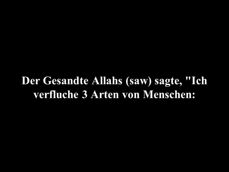 Der Gesandte Allahs (saw) sagte,