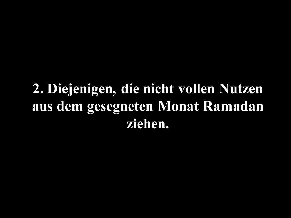 2. Diejenigen, die nicht vollen Nutzen aus dem gesegneten Monat Ramadan ziehen.