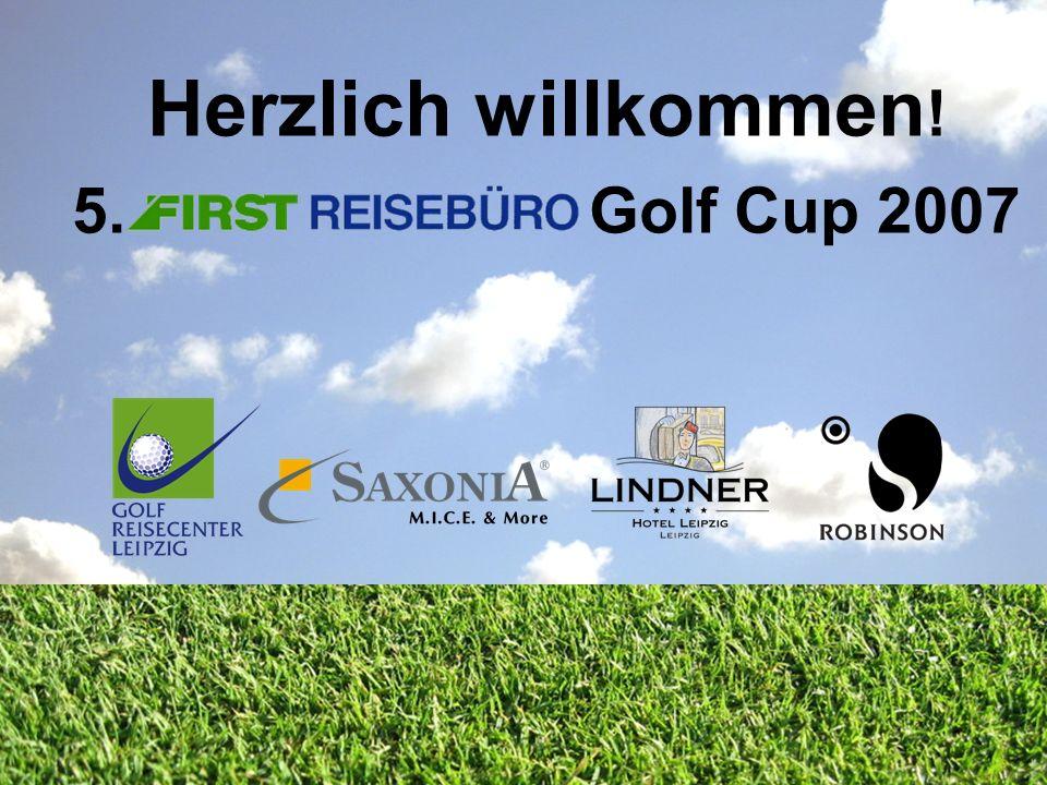 © FIRST REISEBÜRO SAXONIA Touristik International 2007 Herzlich willkommen ! 5. Golf Cup 2007