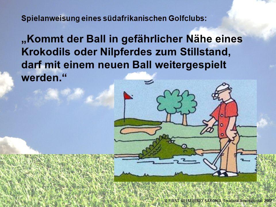Spielanweisung eines südafrikanischen Golfclubs: Kommt der Ball in gefährlicher Nähe eines Krokodils oder Nilpferdes zum Stillstand, darf mit einem neuen Ball weitergespielt werden.