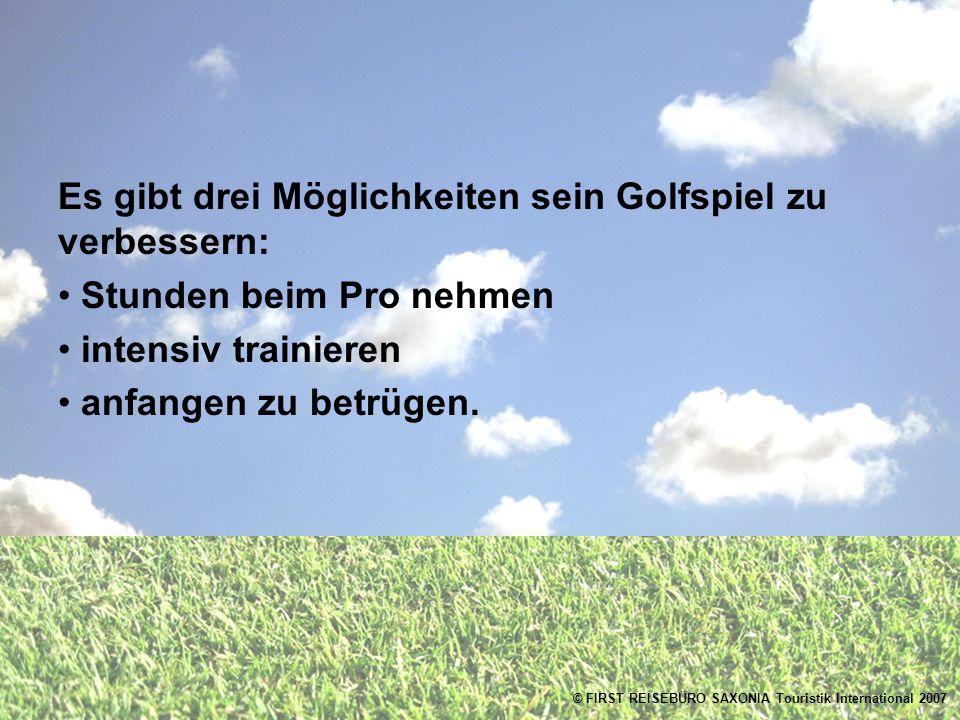 Es gibt drei Möglichkeiten sein Golfspiel zu verbessern: Stunden beim Pro nehmen intensiv trainieren anfangen zu betrügen.