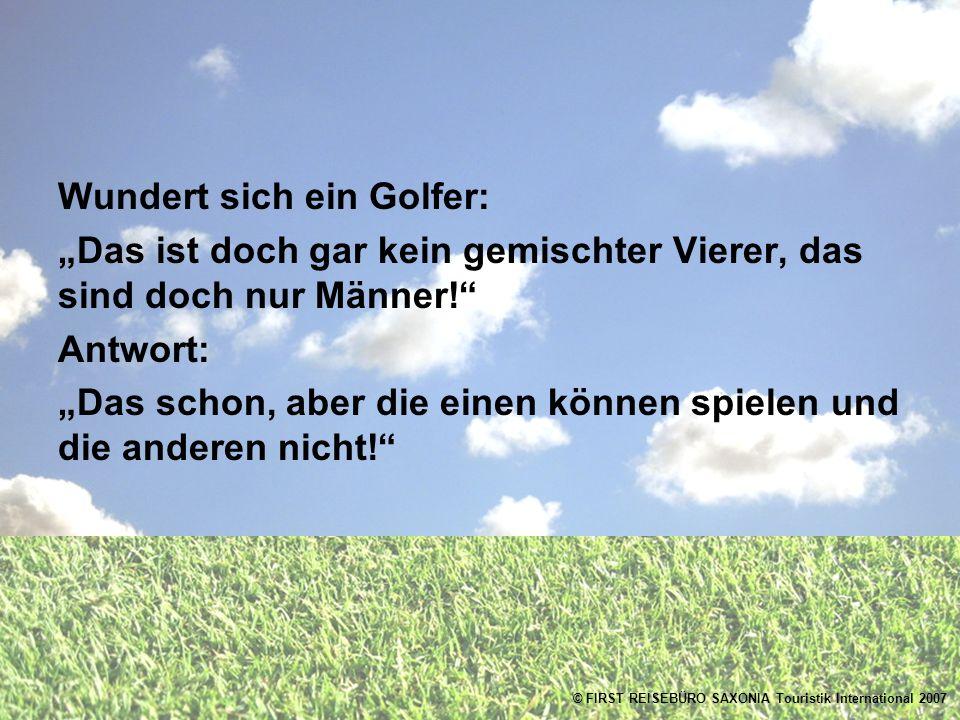 Wundert sich ein Golfer: Das ist doch gar kein gemischter Vierer, das sind doch nur Männer.