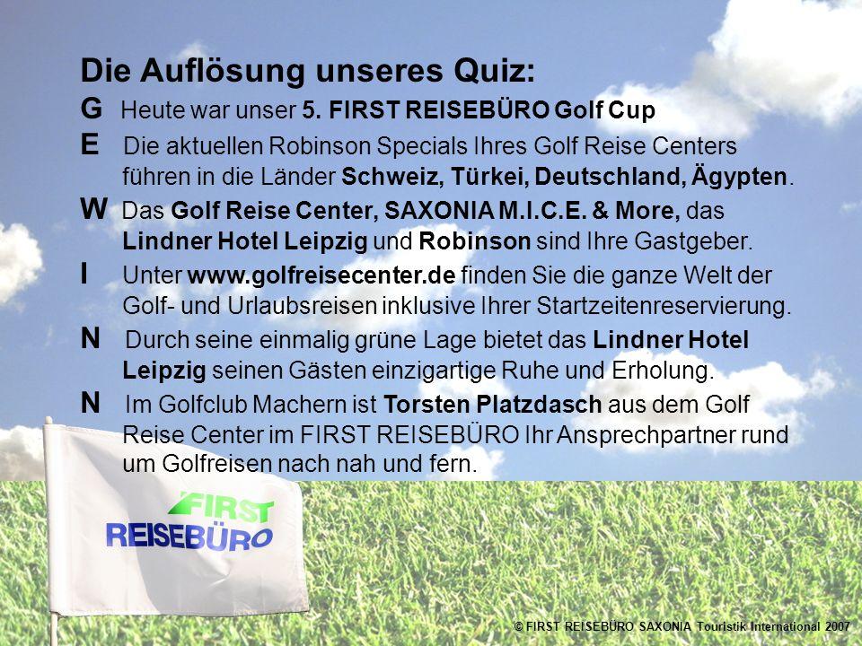 © FIRST REISEBÜRO SAXONIA Touristik International 2007 Die Auflösung unseres Quiz: G Heute war unser 5.