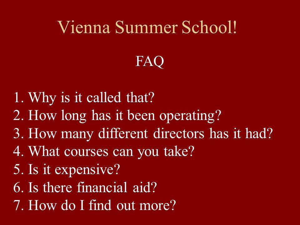 Vienna Summer School.FAQ 1. Why is it called that.