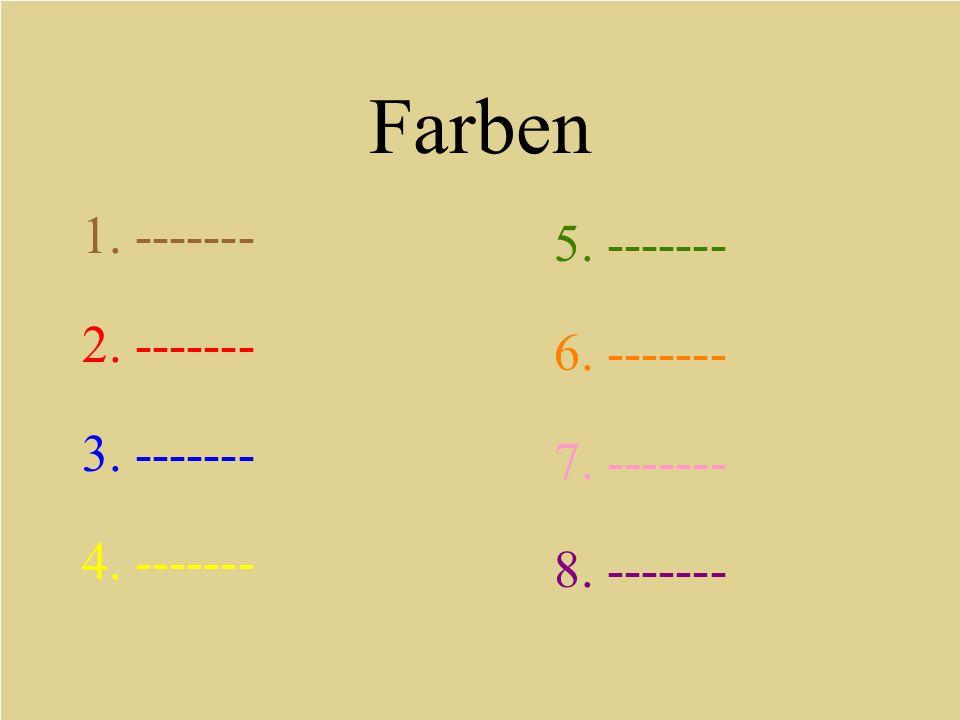 1. ------- 2. ------- 3. ------- 4. ------- 5. ------- 6. ------- 7. ------- 8. ------- Farben