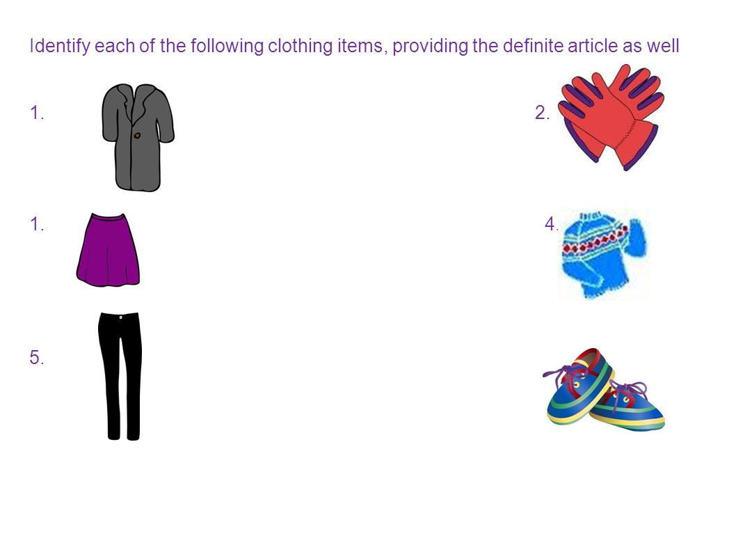 Identify each of the following clothing items, providing the definite article as well 1.