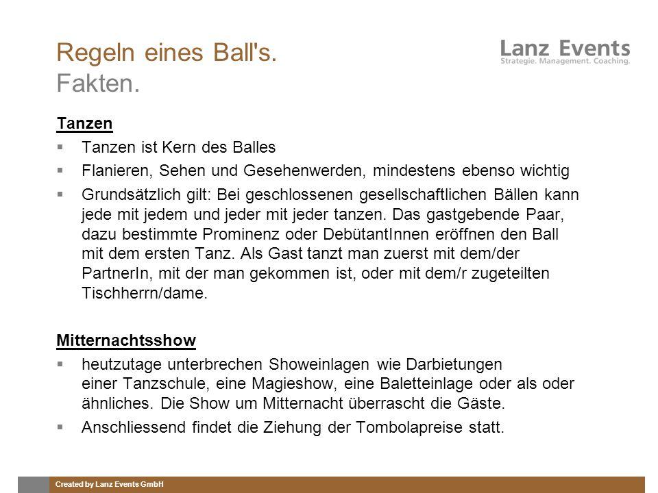 Created by Lanz Events GmbH Regeln eines Ball's. Fakten. Tanzen Tanzen ist Kern des Balles Flanieren, Sehen und Gesehenwerden, mindestens ebenso wicht