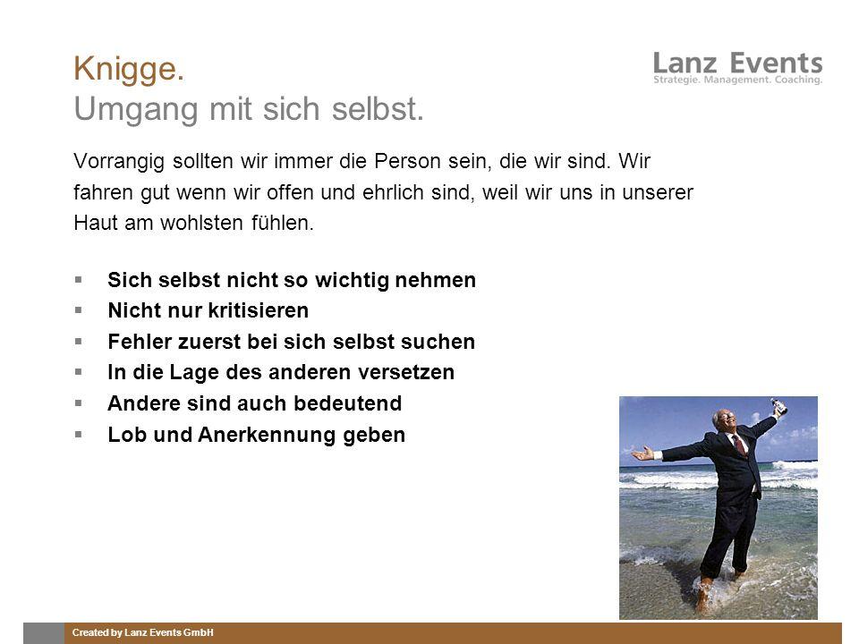 Created by Lanz Events GmbH Knigge. Umgang mit sich selbst. Vorrangig sollten wir immer die Person sein, die wir sind. Wir fahren gut wenn wir offen u