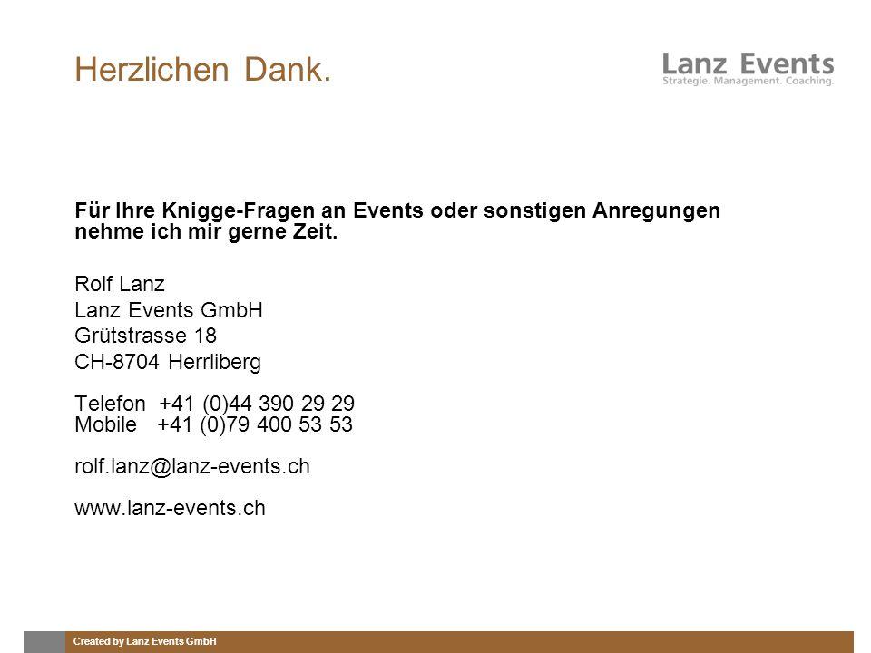 Created by Lanz Events GmbH Herzlichen Dank. Für Ihre Knigge-Fragen an Events oder sonstigen Anregungen nehme ich mir gerne Zeit. Rolf Lanz Lanz Event