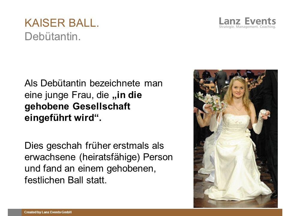 Created by Lanz Events GmbH KAISER BALL. Debütantin. Als Debütantin bezeichnete man eine junge Frau, die in die gehobene Gesellschaft eingeführt wird.