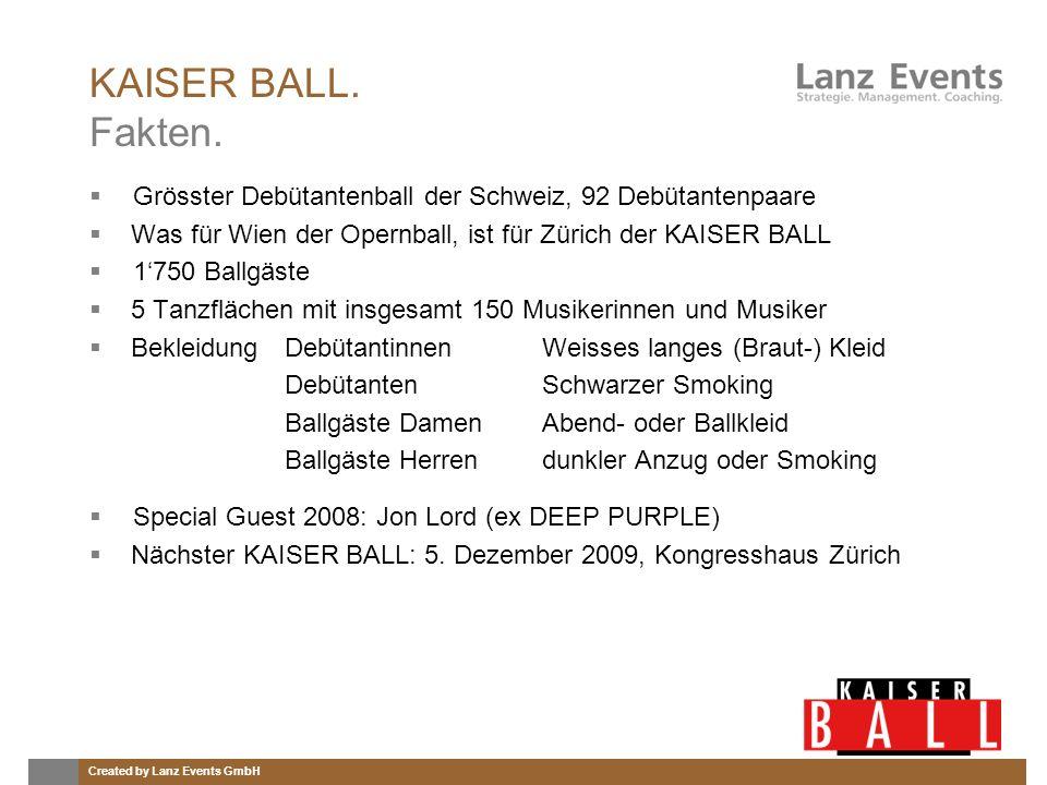 Created by Lanz Events GmbH KAISER BALL. Fakten. Grösster Debütantenball der Schweiz, 92 Debütantenpaare Was für Wien der Opernball, ist für Zürich de