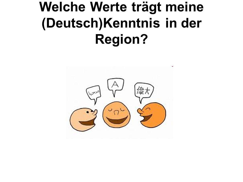 Welche Werte trägt meine (Deutsch)Kenntnis in der Region?
