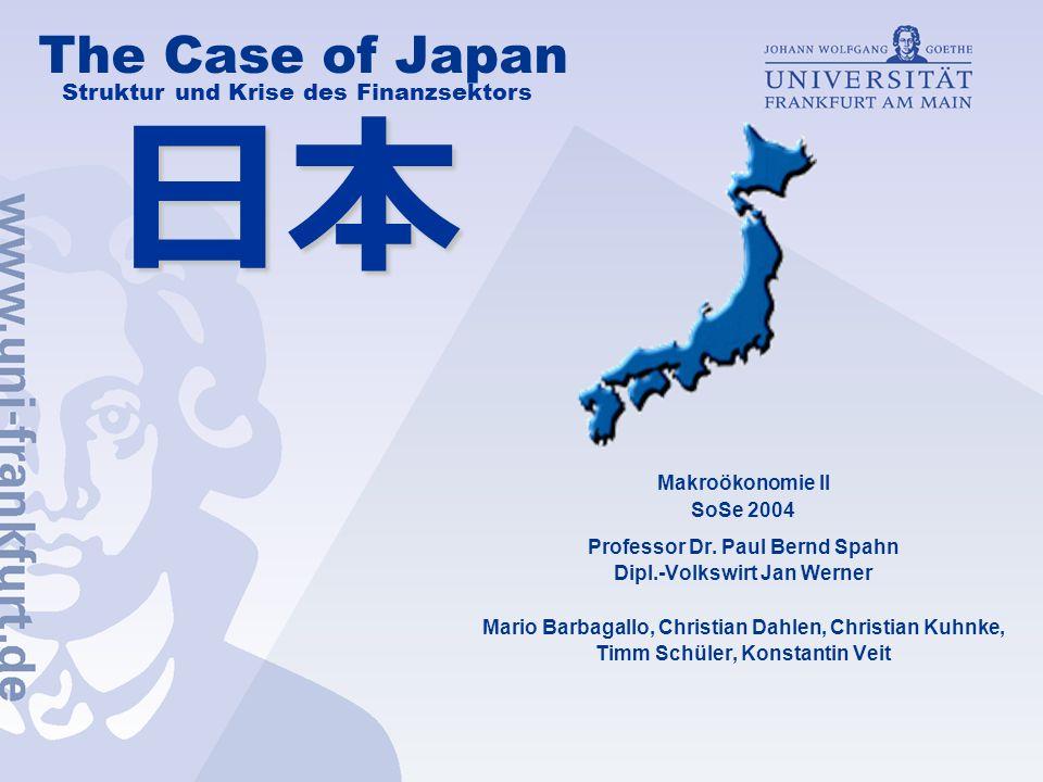 The Case of Japan Makroökonomie II SoSe 2004 Professor Dr. Paul Bernd Spahn Dipl.-Volkswirt Jan Werner Mario Barbagallo, Christian Dahlen, Christian K
