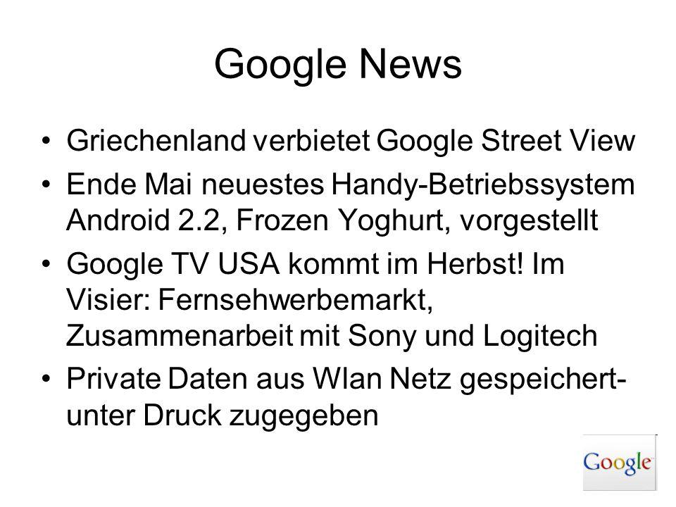 Google News Griechenland verbietet Google Street View Ende Mai neuestes Handy-Betriebssystem Android 2.2, Frozen Yoghurt, vorgestellt Google TV USA ko