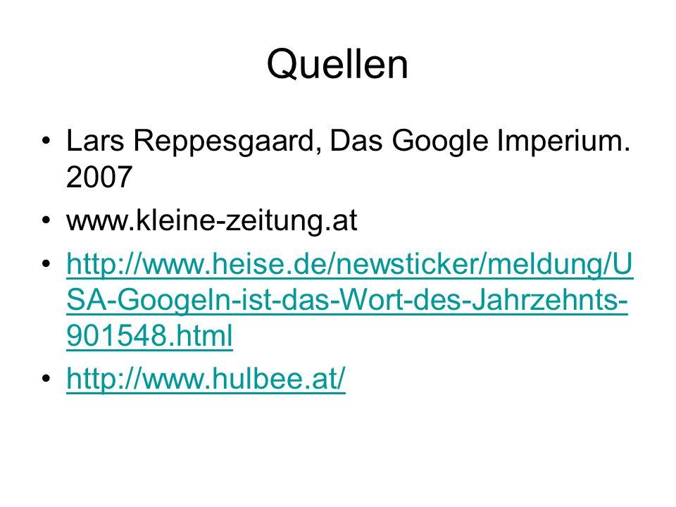 Quellen Lars Reppesgaard, Das Google Imperium. 2007 www.kleine-zeitung.at http://www.heise.de/newsticker/meldung/U SA-Googeln-ist-das-Wort-des-Jahrzeh