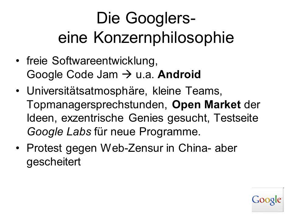 Die Googlers- eine Konzernphilosophie freie Softwareentwicklung, Google Code Jam u.a. Android Universitätsatmosphäre, kleine Teams, Topmanagersprechst