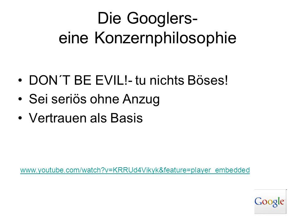 Die Googlers- eine Konzernphilosophie DON´T BE EVIL!- tu nichts Böses! Sei seriös ohne Anzug Vertrauen als Basis www.youtube.com/watch?v=KRRUd4Vikyk&f