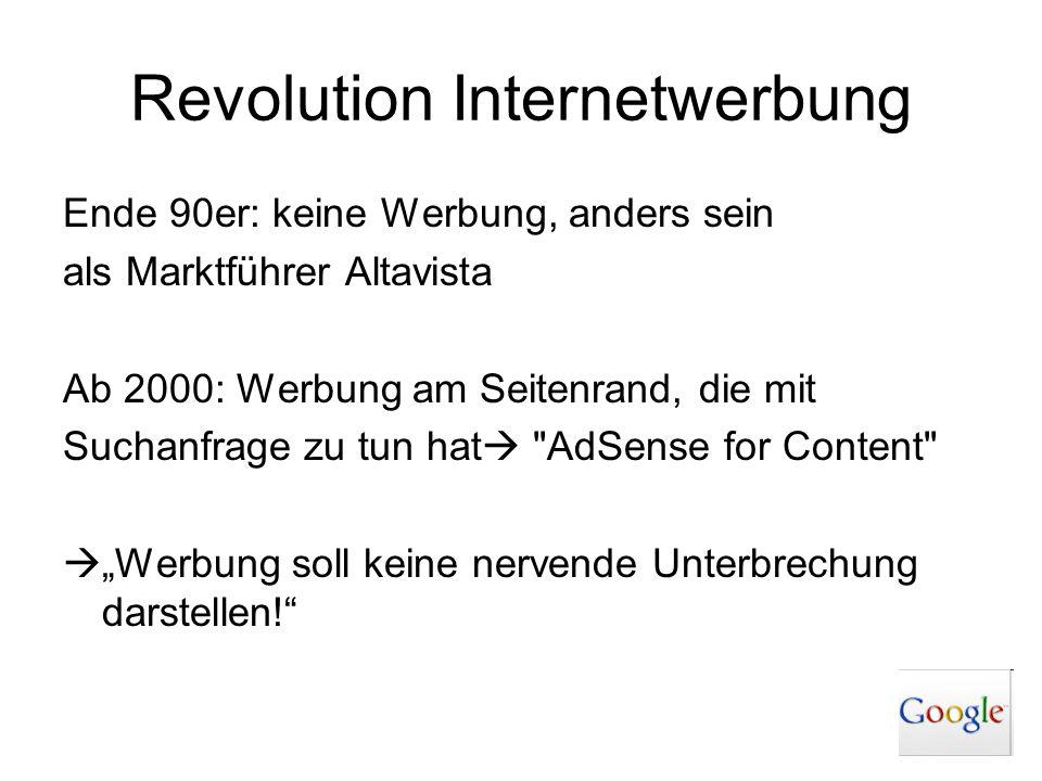 Revolution Internetwerbung Ende 90er: keine Werbung, anders sein als Marktführer Altavista Ab 2000: Werbung am Seitenrand, die mit Suchanfrage zu tun