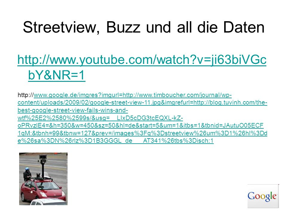 Streetview, Buzz und all die Daten http://www.youtube.com/watch?v=ji63biVGc bY&NR=1 http://www.google.de/imgres?imgurl=http://www.timboucher.com/journ