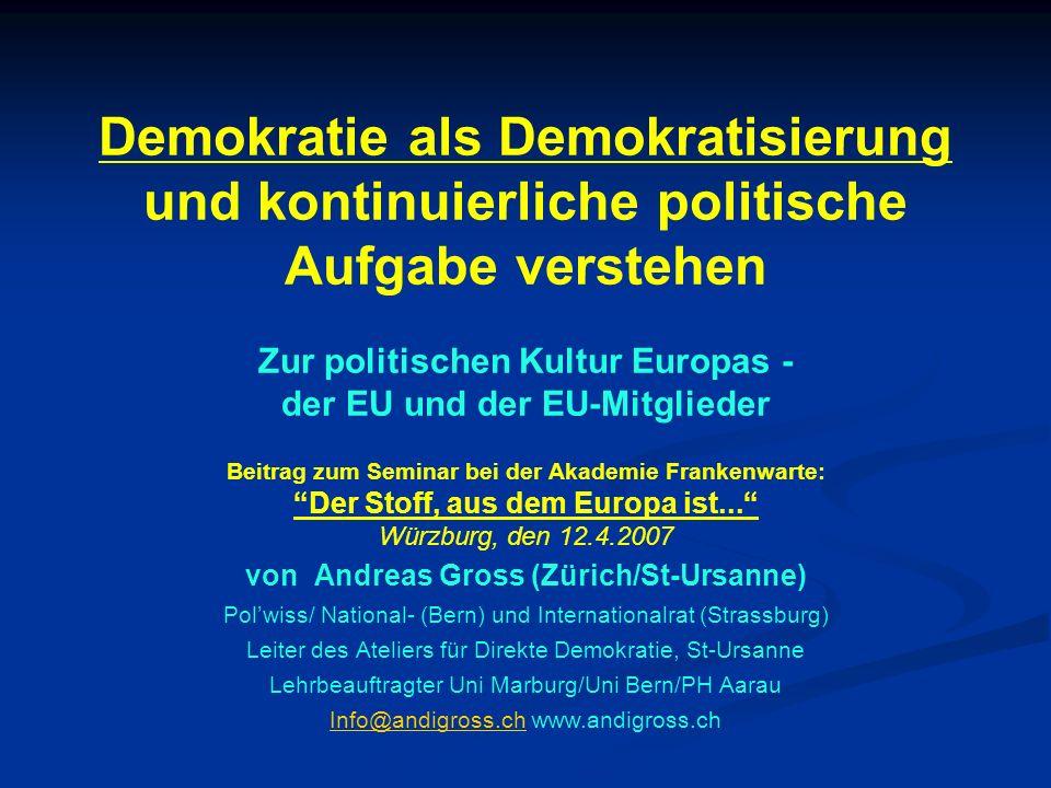 Demokratie als Demokratisierung und kontinuierliche politische Aufgabe verstehen Zur politischen Kultur Europas - der EU und der EU-Mitglieder Beitrag zum Seminar bei der Akademie Frankenwarte: Der Stoff, aus dem Europa ist...
