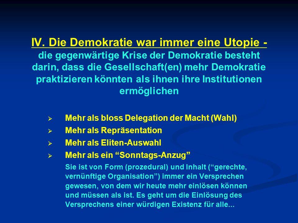 IV. Die Demokratie war immer eine Utopie - die gegenwärtige Krise der Demokratie besteht darin, dass die Gesellschaft(en) mehr Demokratie praktizieren