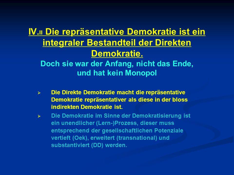 IV.II Die repräsentative Demokratie ist ein integraler Bestandteil der Direkten Demokratie.
