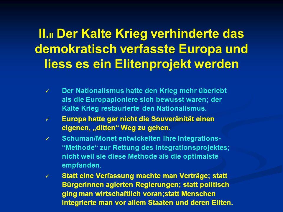 II. II Der Kalte Krieg verhinderte das demokratisch verfasste Europa und liess es ein Elitenprojekt werden Der Nationalismus hatte den Krieg mehr über