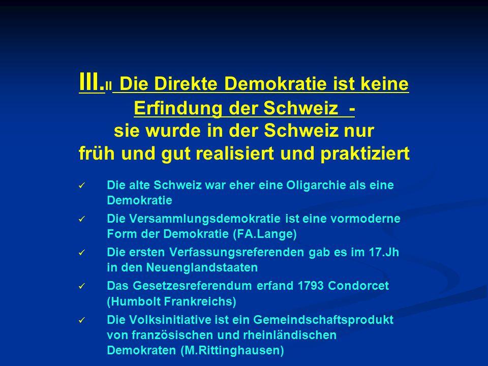 III. II Die Direkte Demokratie ist keine Erfindung der Schweiz - sie wurde in der Schweiz nur früh und gut realisiert und praktiziert Die alte Schweiz