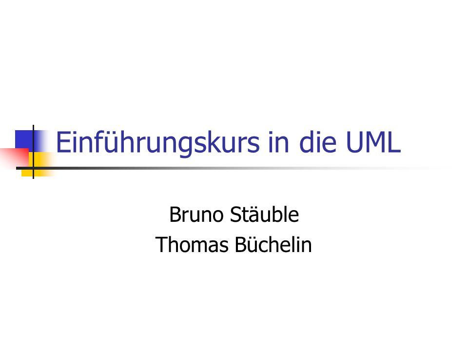 Einführungskurs in die UML Bruno Stäuble Thomas Büchelin