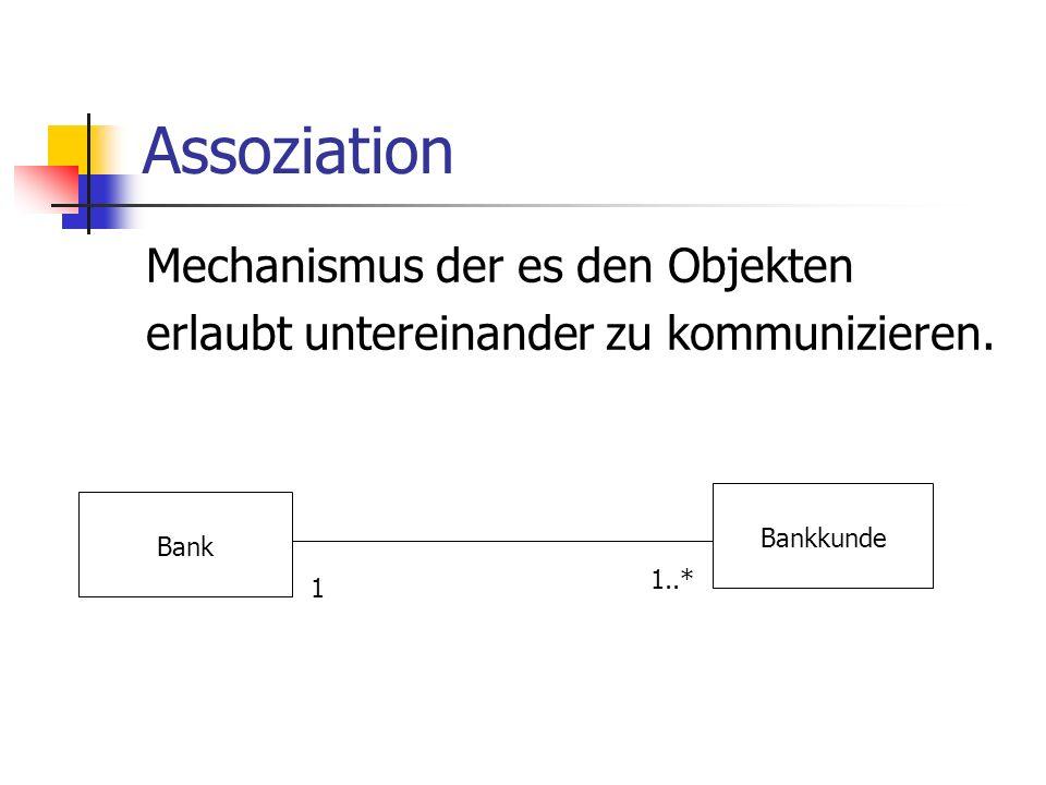 Assoziation Mechanismus der es den Objekten erlaubt untereinander zu kommunizieren. Bank Bankkunde 1 1..*