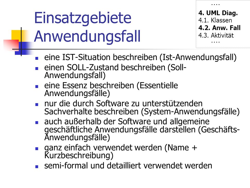 Einsatzgebiete Anwendungsfall eine IST-Situation beschreiben (Ist-Anwendungsfall) einen SOLL-Zustand beschreiben (Soll- Anwendungsfall) eine Essenz be