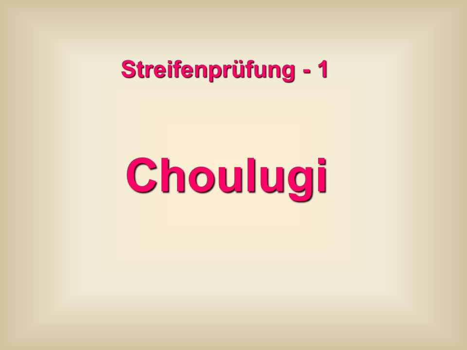 Streifenprüfung - 1 Choulugi