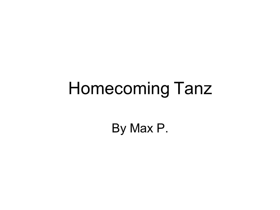 Homecoming Tanz By Max P.