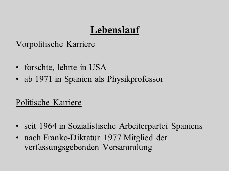 Lebenslauf Vorpolitische Karriere forschte, lehrte in USA ab 1971 in Spanien als Physikprofessor Politische Karriere seit 1964 in Sozialistische Arbei