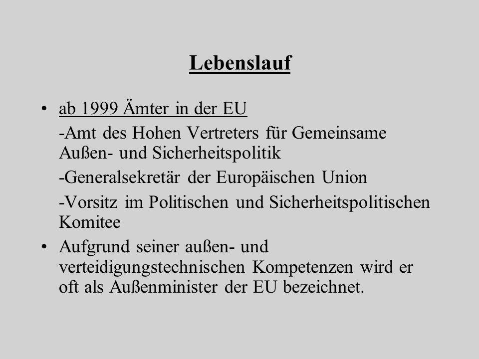 Lebenslauf ab 1999 Ämter in der EU -Amt des Hohen Vertreters für Gemeinsame Außen- und Sicherheitspolitik -Generalsekretär der Europäischen Union -Vor