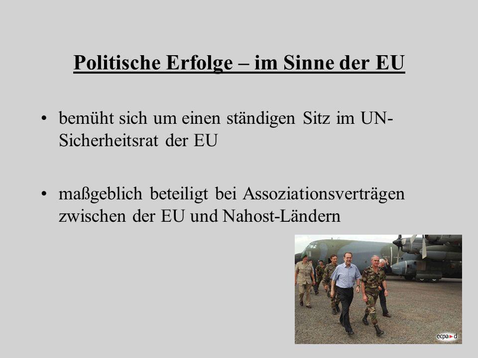 Politische Erfolge – im Sinne der EU bemüht sich um einen ständigen Sitz im UN- Sicherheitsrat der EU maßgeblich beteiligt bei Assoziationsverträgen z