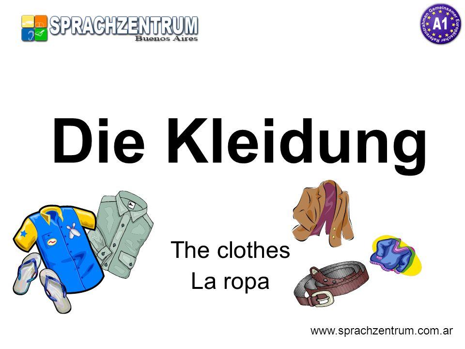 Die Kleidung The clothes La ropa www.sprachzentrum.com.ar