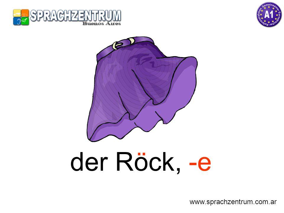 der Rock, -e www.sprachzentrum.com.ar ¨