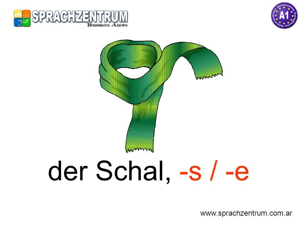 der Schal, -s / -e www.sprachzentrum.com.ar