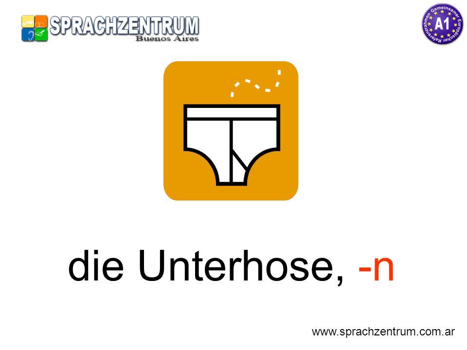 die Unterhose, -n www.sprachzentrum.com.ar