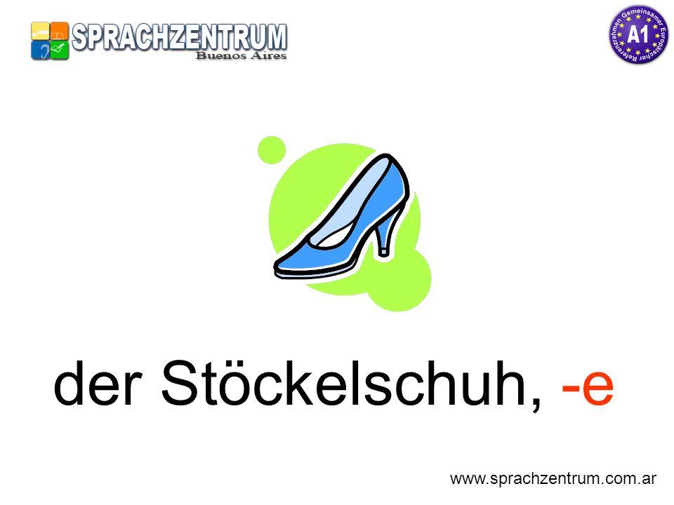 der Stöckelschuh, -e www.sprachzentrum.com.ar
