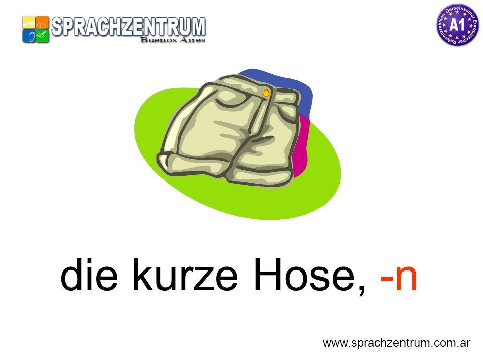 die kurze Hose, -n www.sprachzentrum.com.ar