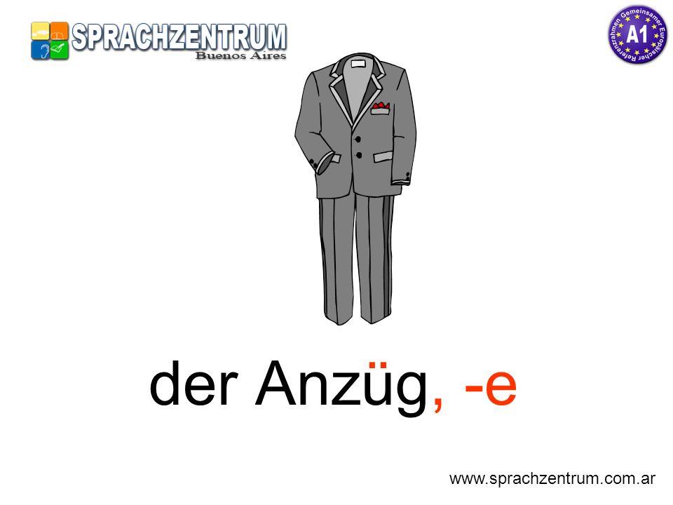 der Anzug, -e www.sprachzentrum.com.ar ¨
