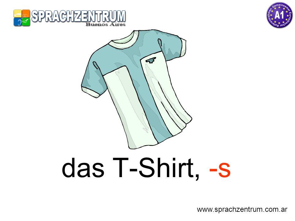 das T-Shirt, -s www.sprachzentrum.com.ar