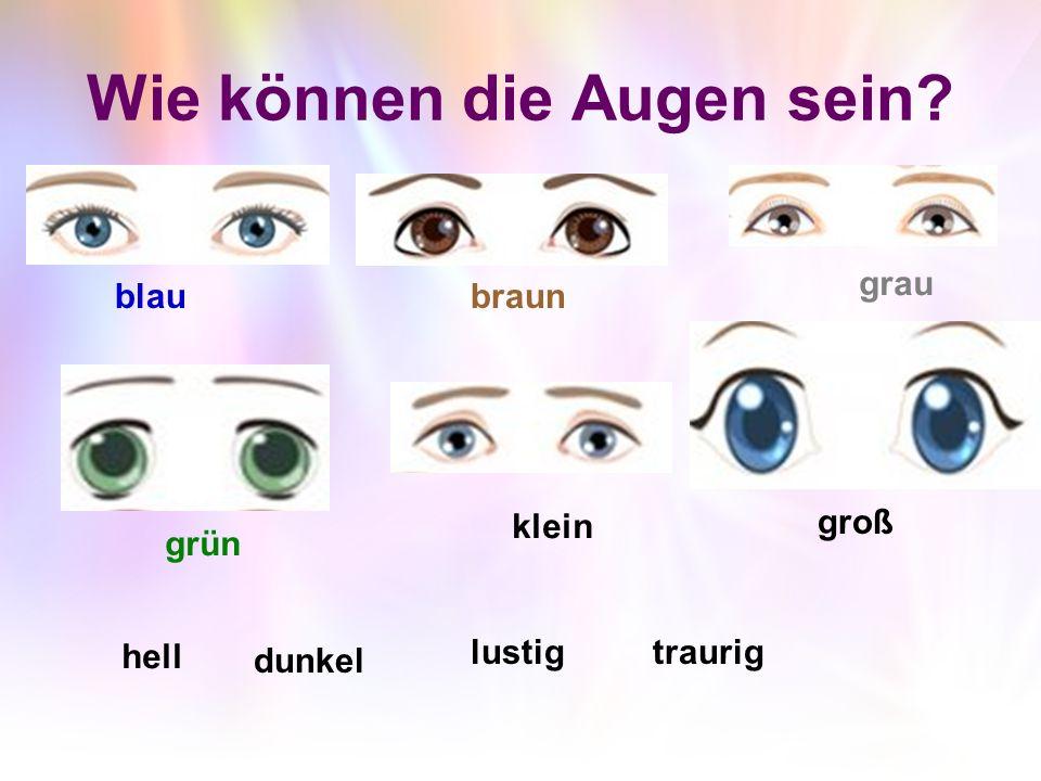Wie können die Augen sein? blaubraun grau grün klein groß hell dunkel lustigtraurig