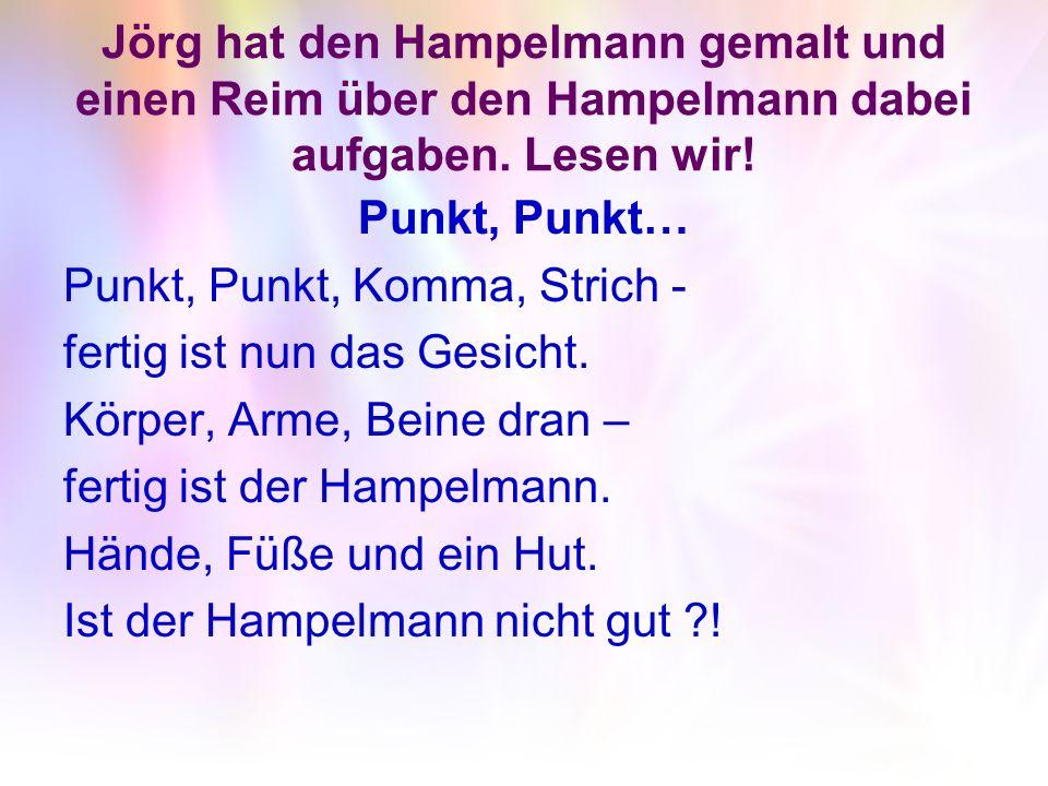 Jörg hat den Hampelmann gemalt und einen Reim über den Hampelmann dabei aufgaben. Lesen wir! Punkt, Punkt… Punkt, Punkt, Komma, Strich - fertig ist nu