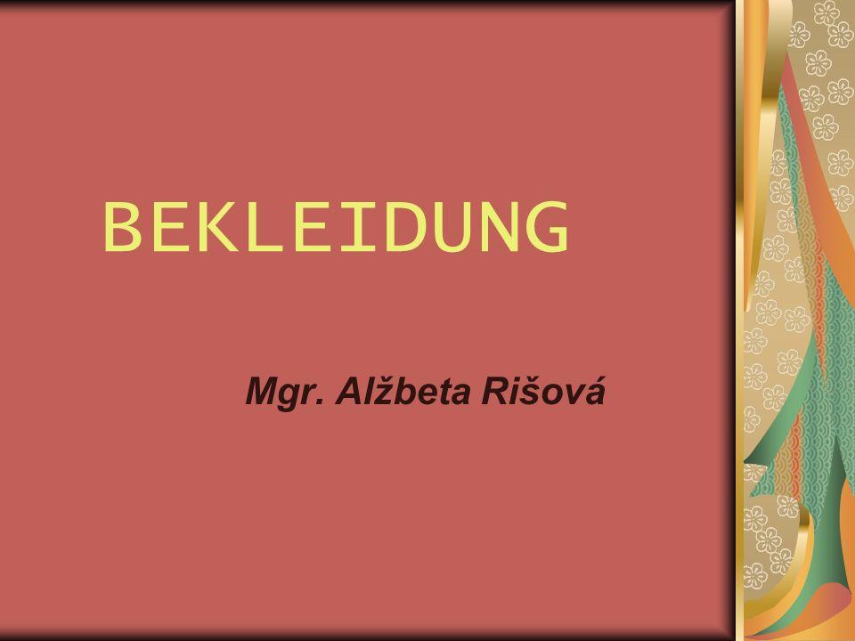 B EKLEIDUNG Mgr. Alžbeta Rišová